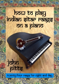 howtoplayindiansitarraagsonapiano20front20john20pitts